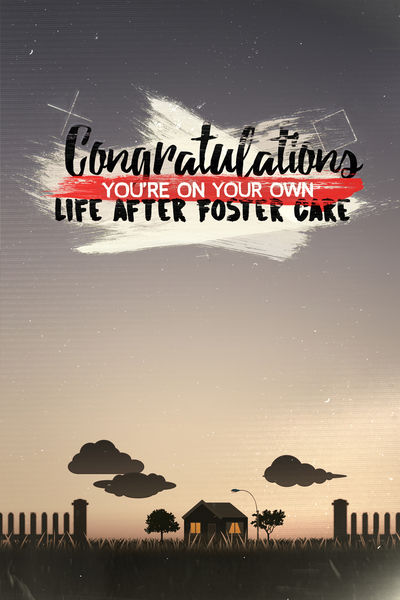 Congratulations You're on Your Own Life After Foster Care